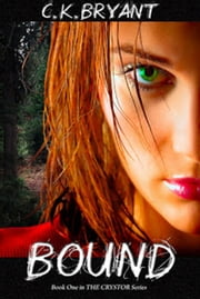 Bound (The Crystor Series, Book One) ebook by C. K. Bryant