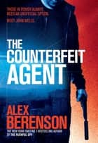 The Counterfeit Agent ekitaplar by Alex Berenson