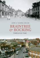 Braintree and Bocking Through Time ebook by John