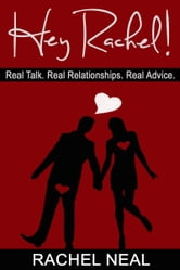 Hey Rachel! Real Talk. Real Relationships. Real Advice. ebook by Rachel Neal