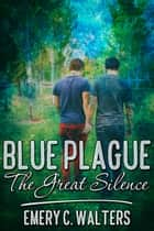 Blue Plague: The Great Silence ebook by Emery C. Walters