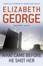 What Came Before He Shot Her ebook by Elizabeth George