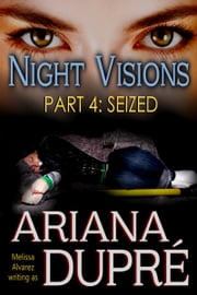 Night Visions: Seized (Part 4 of a 4 part Serial) ebook by Ariana Dupre