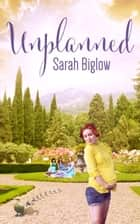 Unplanned ebook by Sarah Biglow