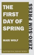 The First Day of Spring ebook by Mari Wolf