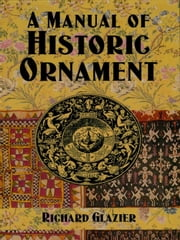 A Manual of Historic Ornament ebook by Richard Glazier