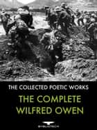 The Complete Wilfred Owen ebook by Wilfred Owen