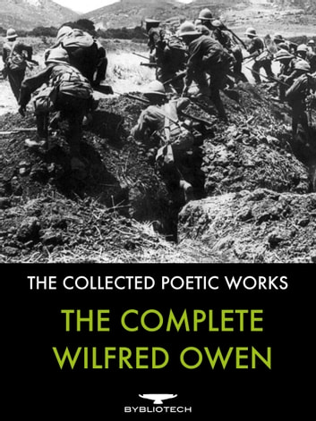 The Complete Wilfred Owen - The Collected Poetic Works ebook by Wilfred Owen
