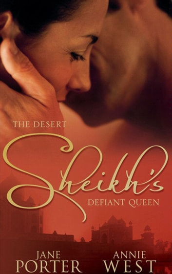 The Desert Sheikh's Defiant Queen: The Sheikh's Chosen Queen / The Desert King's Pregnant Bride (Mills & Boon M&B) ebook by Jane Porter,Annie West