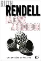 La Cave à charbon - Une enquête de Wexford ebook by Ruth Rendell