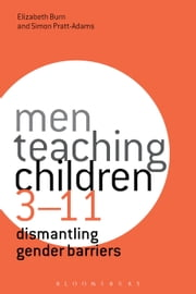 Men Teaching Children 3-11 - Dismantling Gender Barriers ebook by Dr Elizabeth Burn,Dr Simon Pratt-Adams