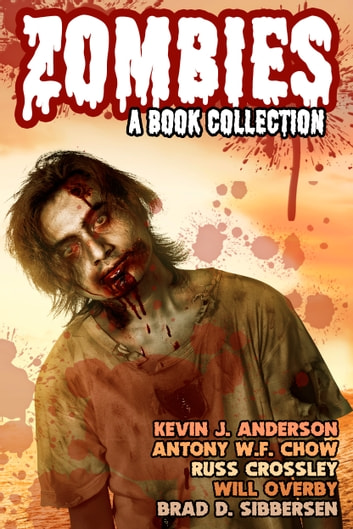 Zombies: A Book Collection ebook by Antony W.F. Chow,Russ Crossley,Will Overby,Kevin J. Anderson,Brad D. Sibbersen