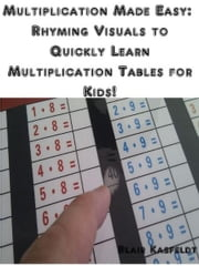 Multiplication Made Easy: Rhyming Visuals to Quickly Learn Multiplication Tables for Kids! ebook by Blair Kasfeldt