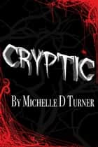Cryptic ebook by Michelle D Turner