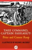 Take Command, Captain Farragut! ebook by Peter Roop,Connie Roop,Michael McCurdy