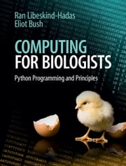 Computing for Biologists - Python Programming and Principles ebook by Ran Libeskind-Hadas,Eliot Bush