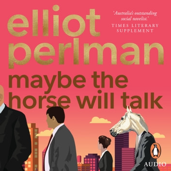 Maybe the Horse Will Talk audiobook by Elliot Perlman