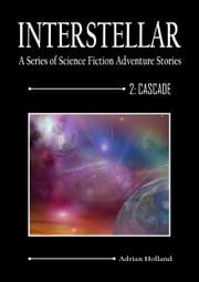 INTERSTELLAR - A Series of Science Fiction Adventure Stories - 2:Cascade ebook by Adrian Holland
