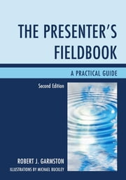 The Presenter's Fieldbook - A Practical Guide ebook by Robert J. Garmston