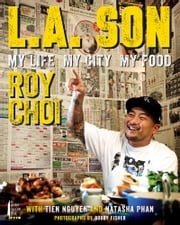 L.A. Son - My Life, My City, My Food ebook by Roy Choi, Tien Nguyen, Natasha Phan
