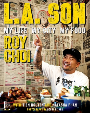 L.A. Son - My Life, My City, My Food ebook by Roy Choi,Tien Nguyen,Natasha Phan