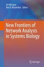 New Frontiers of Network Analysis in Systems Biology ebook by