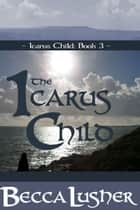 The Icarus Child ebook by Becca Lusher