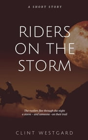 Riders on the Storm ebook by Clint Westgard