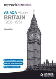 My Revision Notes AQA AS History: Britain 1906-1951 ebook by Steve Ellis