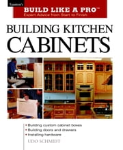 Building Kitchen Cabinets - Taunton's BLP: Expert Advice from Start to Finish ebook by Udo Schmidt