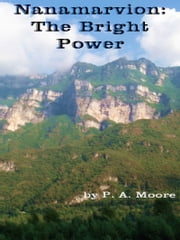 Nanamarvion-The Bright Power ebook by P. A. Moore