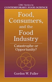 Food, Consumers, and the Food Industry: Catastrophe or Opportunity? ebook by Fuller, Gordon W.