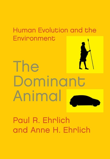 The Dominant Animal - Human Evolution and the Environment ebook by Paul R. Ehrlich,Anne H. Ehrlich