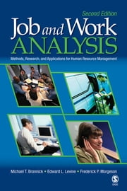 Job and Work Analysis - Methods, Research, and Applications for Human Resource Management ebook by Edward L. Levine,Michael T Brannick,Frederick P Morgeson