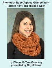 Plymouth Baby Alpaca Grande Yarn Knitting Pattern F311 1x1 Ribbed Cowl ebook by Royal Yarns