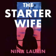 The Starter Wife - Their perfect marriage is a LIE. A dark, gripping thriller for summer 2019 Audiolibro by Nina Laurin
