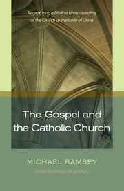 The Gospel and the Catholic Church ebook by Michael Ramsey