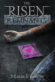 The Risen: Remnants - A Zombie Apocalypse Story of Survival (Book 3) ebook by Marie F Crow