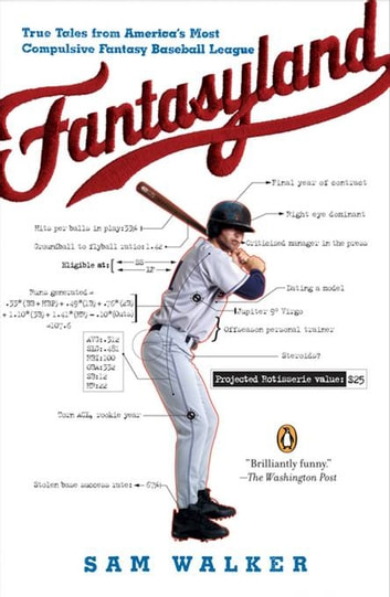 Fantasyland - A Sportswriter's Obsessive Bid to Win the World's Most Ruthless Fantasy Baseball ebook by Sam Walker
