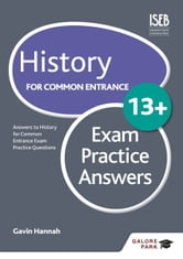 History for Common Entrance 13+ Exam Practice Answers ebook by Gavin Hannah
