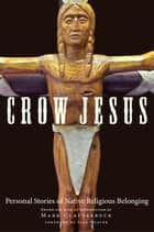 Crow Jesus - Personal Stories of Native Religious Belonging ebook by