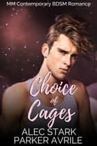 Choice of Cages ebook by Parker Avrile, Alec Stark