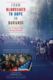 From Bloodshed to Hope in Burundi - Our Embassy Years during Genocide ebook by Ambassador Robert Krueger,Kathleen Tobin  Krueger