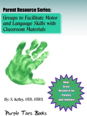 Activities to Facilitate Motor and Language Skills with Household Materials - Parent Resource Series, #1 ebook by S Kelley