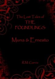 The Lost Tales of The Foundlings: Muna and Ernesto ebook by R M Garcia