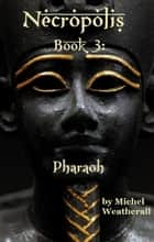 Necropolis: Pharoah - The Symbiot-Series, #3 ebook by Michel Weatherall