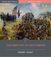 Battles & Leaders of the Civil War: The First Day at Gettysburg ebook by Henry J. Hunt