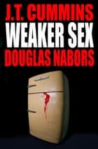Weaker Sex ebook by J.T. Cummins