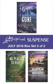 Harlequin Love Inspired Suspense July 2018 - Box Set 2 of 2 - Gone\No Place to Hide\Alaskan Hideout ebook by Lisa Harris, Sarah Varland, Shirlee McCoy
