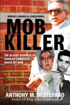 Mob Killer: - The Bloody Rampage of Charles Carneglia, Mafia Hit Man ebook by Anthony M. DeStefano